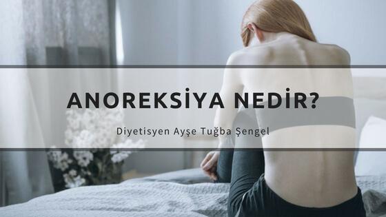 Anoreksiya Nedir, Anoreksiya Belirtileri Nelerdir ve Tedavisi Nasıl Olur? - Diyetisyen Ayşe Tuğba Şengel