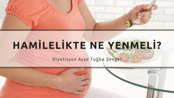 Hamileler Ne Yemeli, Hamileler Ne Yememeli? - Diyetisyen Ayşe Tuğba Şengel