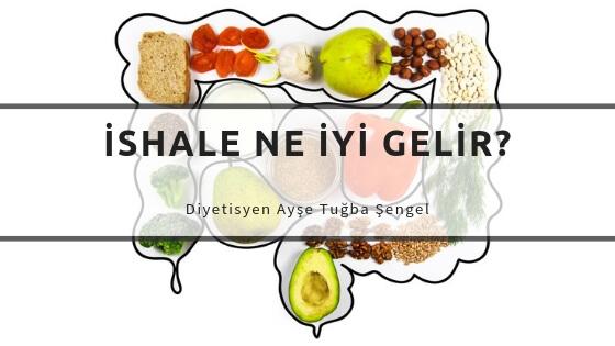 ishali ne durdurur, ishale iyi gelen yiyecekler - Diyetisyen Ayşe Tuğba Şengel