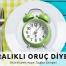 Intermittent fasting diyeti nedir, aralıklı oruç diyeti nasıl yapılır - Diyetisyen Ayşe Tuğba Şengel